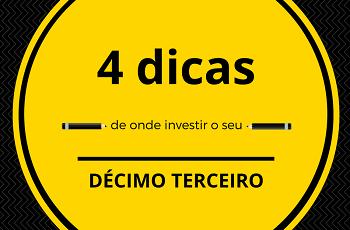 4 Dicas para você investir o dinheiro do décimo terceiro.